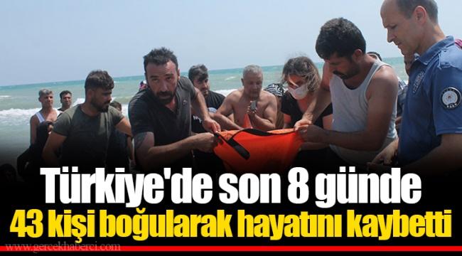 Türkiye'de Son 8 Günde 43 Kişi Boğularak Hayatını Kaybetti