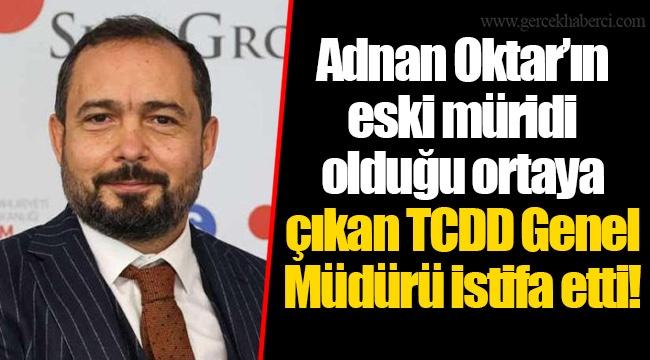 Adnan Oktar'ın eski müridi olduğu ortaya çıkan TCDD Genel Müdürü istifa etti!