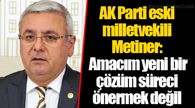 AK Parti eski milletvekili Metiner: Amacım yeni bir çözüm süreci önermek değil