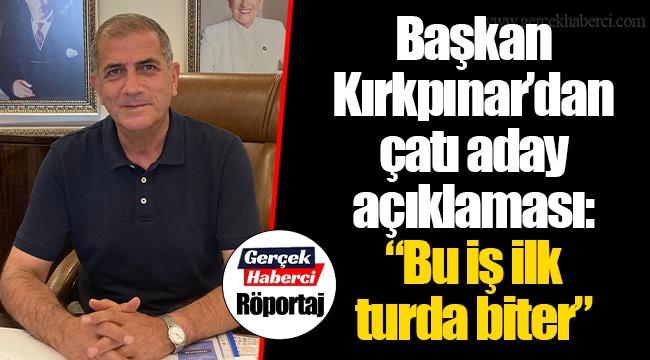"""Başkan Kırkpınar'dan çatı aday açıklaması: """"Bu iş ilk turda biter"""""""