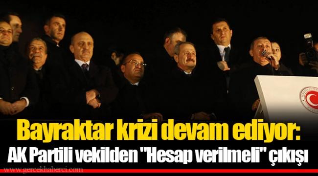 """Bayraktar krizi devam ediyor: AK Partili vekilden """"Hesap verilmeli"""" çıkışı"""