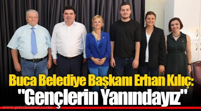 """Buca Belediye Başkanı Erhan Kılıç: """"Gençlerin Yanındayız"""""""