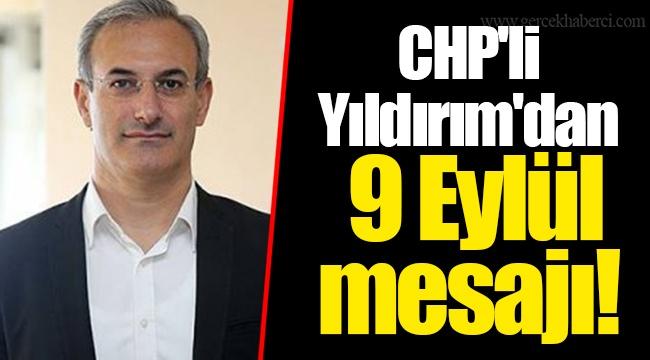 CHP'li Yıldırım'dan 9 Eylül mesajı!
