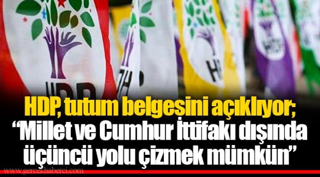 """HDP, tutum belgesini açıklıyor; """"Millet ve Cumhur İttifakı dışında üçüncü yolu çizmek mümkün"""""""