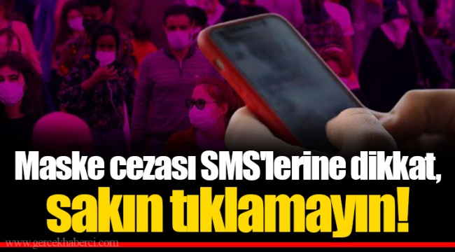Maske cezası SMS'lerine dikkat, sakın tıklamayın!