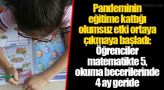 Pandeminin eğitime kattığı olumsuz etki ortaya çıkmaya başladı: Öğrenciler matematikte 5, okuma becerilerinde 4 ay geride