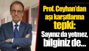 Prof. Ceyhan'dan aşı karşıtlarına tepki: Sayınız da yetmez, bilginiz de…