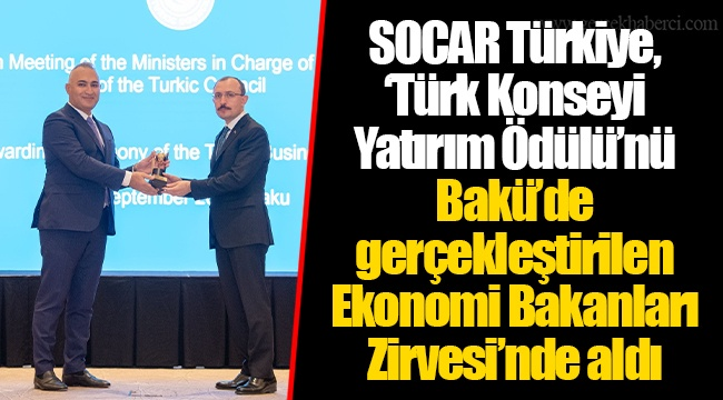 SOCAR Türkiye, 'Türk Konseyi Yatırım Ödülü'nü Bakü'de gerçekleştirilen Ekonomi BakanlarıZirvesi'nde aldı