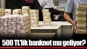 500 TL'lik banknot mu geliyor