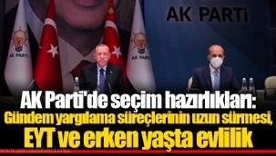 AK Parti'de seçim hazırlıkları: Gündem yargılama süreçlerinin uzun sürmesi, EYT ve erken yaşta evlilik