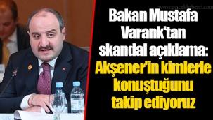 Bakan Mustafa Varank'tan skandal açıklama: Akşener'in kimlerle konuştuğunu takip ediyoruz