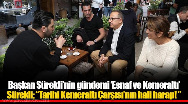 Başkan Sürekli'nin gündemi 'Esnaf ve Kemeraltı'