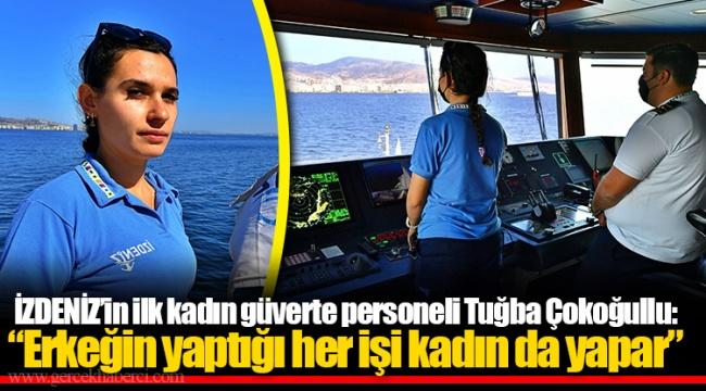 """İZDENİZ'in ilk kadın güverte personeli Tuğba Çokoğullu: """"Erkeğin yaptığı her işi kadın da yapar"""""""
