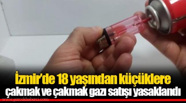 İzmir'de 18 yaşından küçüklere çakmak ve çakmak gazı satışı yasaklandı