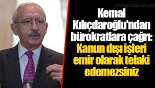 Kemal Kılıçdaroğlu'ndan bürokratlara çağrı: Kanun dışı işleri emir olarak telaki edemezsiniz