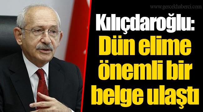 Kılıçdaroğlu: Dün elime önemli bir belge ulaştı