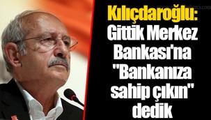 """Kılıçdaroğlu: Gittik Merkez Bankası'na """"Bankanıza sahip çıkın"""" dedik"""
