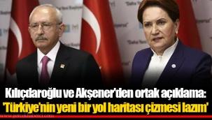 Kılıçdaroğlu ve Akşener'den ortak açıklama: 'Türkiye'nin yeni bir yol haritası çizmesi lazım'