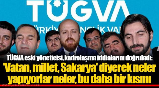TÜGVA eski yöneticisi, kadrolaşma iddialarını doğruladı: 'Vatan, millet, Sakarya' diyerek neler yapıyorlar neler, bu daha bir kısmı