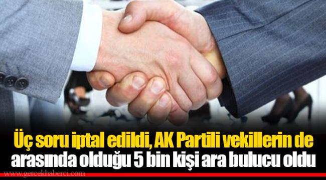 Üç soru iptal edildi, AK Partili vekillerin de arasında olduğu 5 bin kişi ara bulucu oldu
