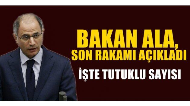 Bakan Ala toplam tutuklu sayısını açıkladı