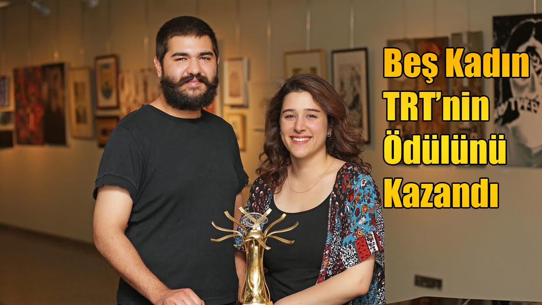 Beş Kadın TRT'nin Ödülünü Kazandı...