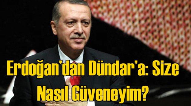 Erdoğan'dan Dündar'a: Size Nasıl Güveneyim?