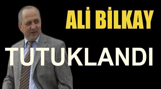 FLAŞ! Ali Bilkay Tutuklandı