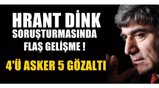 Hrant Dink soruşturmasında 4'ü asker 5 gözaltı