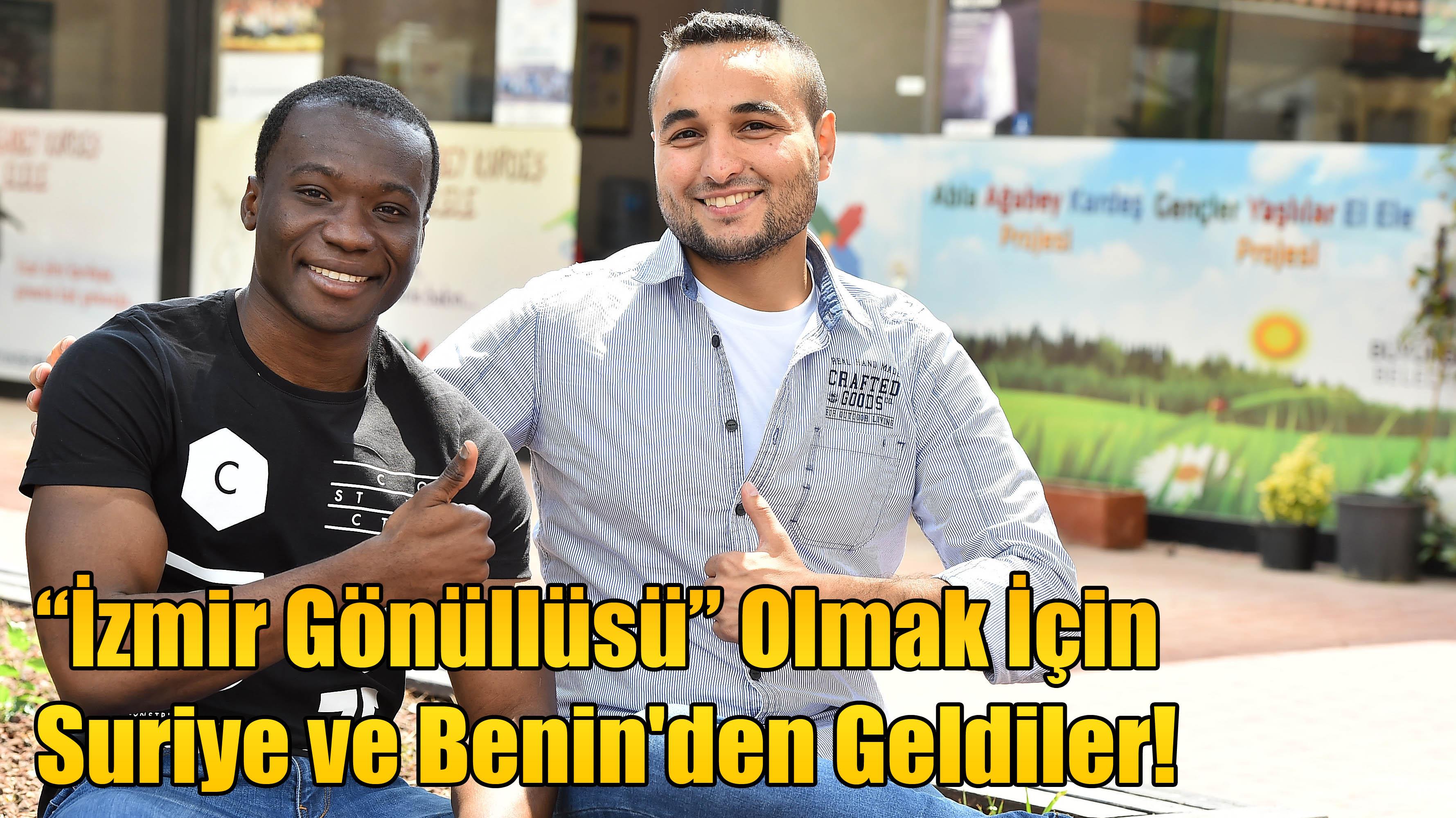 """""""İzmir Gönüllüsü"""" Olmak İçin Suriye ve Benin'den Geldiler!"""