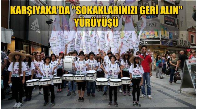 Karşıyaka'da 'sokaklarınızı geri alın' yürüyüşü