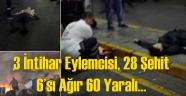 3 İntihar Eylemcisi 28 Şehit