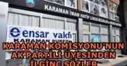 Karaman komisyonundaki AKP'li: Herkes çocuğuna sahip olsaydı bunlar yaşanmazdı