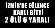 İzmir'de Eğlence mekanında çatışma: 2 ölü, 6 yaralı
