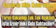 İzmir'de Tarım Bakanlığı Tek Tek Teşhir Etti