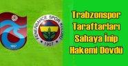 Trabzonspor Fenerbahçe Maçında Ortalık Karıştı