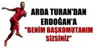 Arda'dan Erdoğan'a: ''Benim başkomutanım sizsiniz''