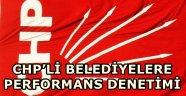 CHP'Lİ BELEDİYELERE PERFORMANS DENETİMİ!