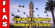 İzmir'de Vali Yardımcısı ve Kaymakama Gözaltı