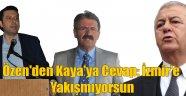 Özen'den Kaya'ya Cevap: İzmir'e Yakışmıyorsun