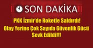 Terör Örgütü İzmir'de Roketle Saldırdı!