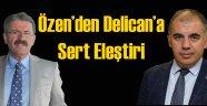 Yücel Özen'den Delican'a Sert Eleştiri