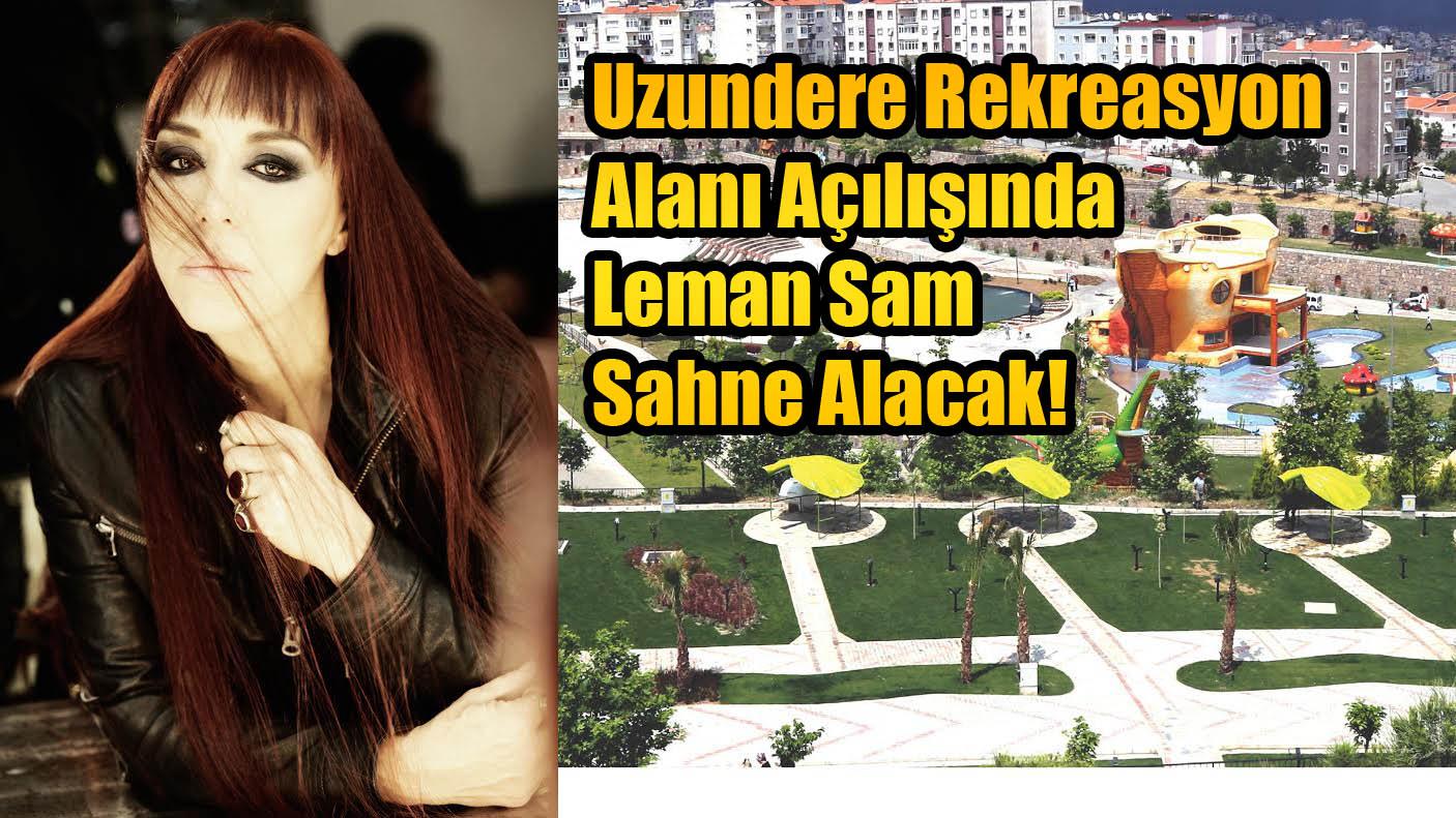 Uzundere Rekreasyon Alanı Açılışında Leman Sam Sahne Alacak!